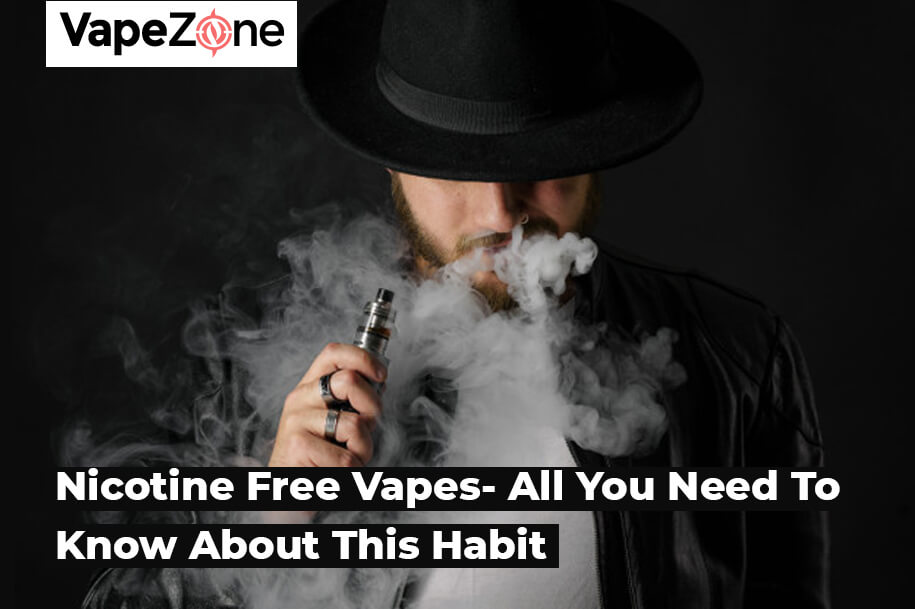 Nicotine Free Vapes- All You Need To Know About This Habit