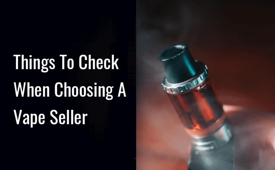 Things To Check When Choosing A Vape Seller