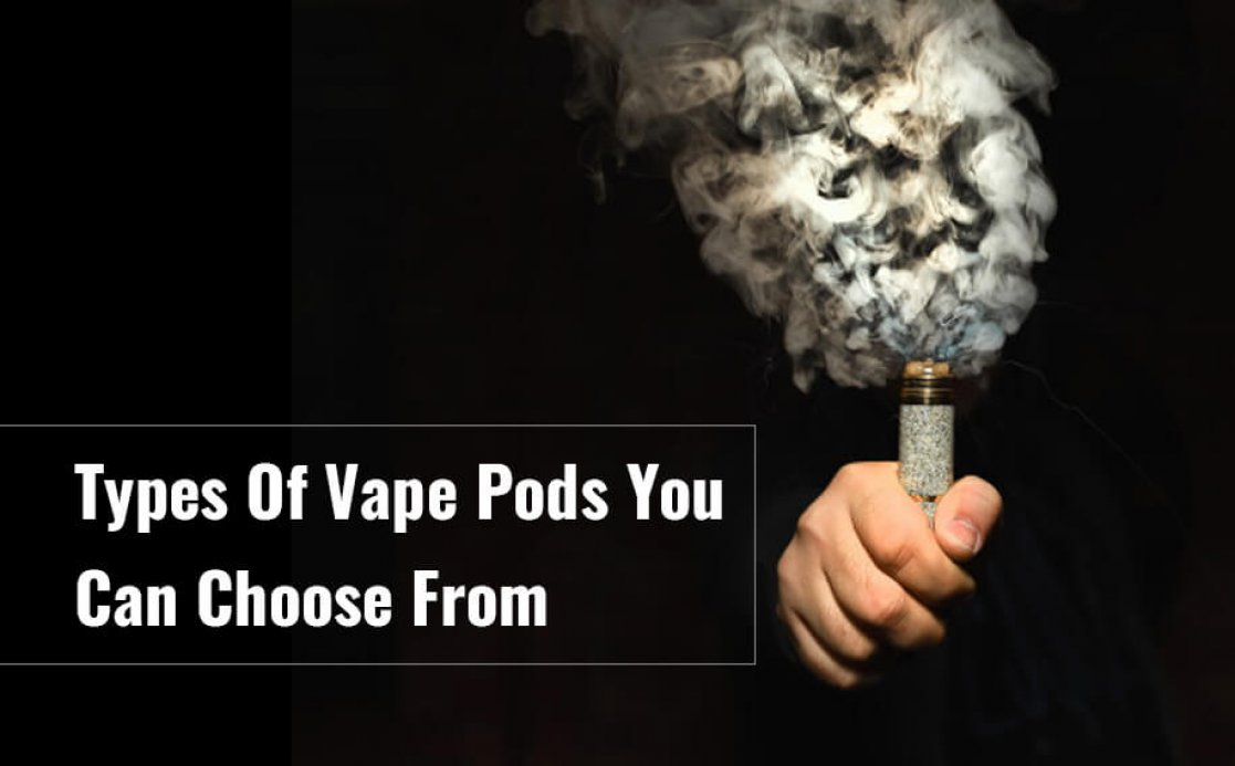 Types Of Vape Pods You Can Choose From