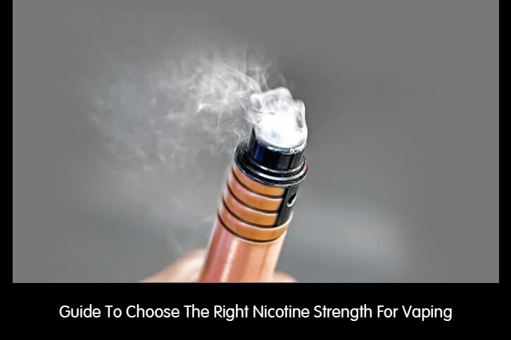 Guide To Choose The Right Nicotine Strength For Vaping