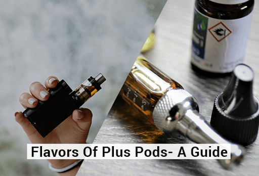 Flavors-Of-Plus-Pods-A-Guide