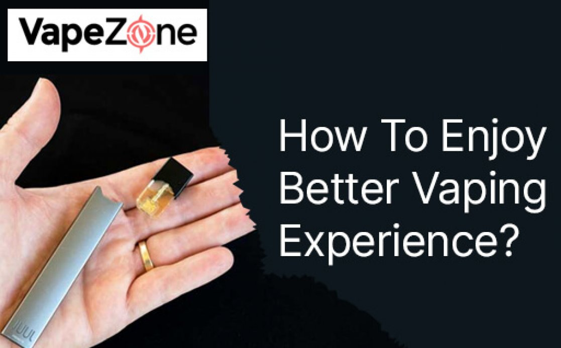 How To Enjoy Better Vaping Experience?