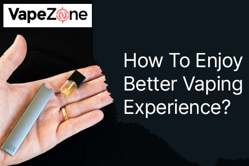 How-To-Enjoy-Better-Vaping-Experience?