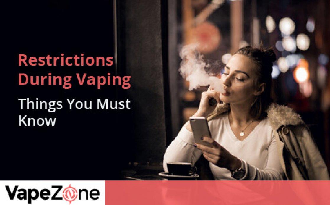 Restrictions During Vaping- Things You Must Know