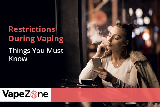 Restrictions-During-Vaping-Things-You-Must-Know
