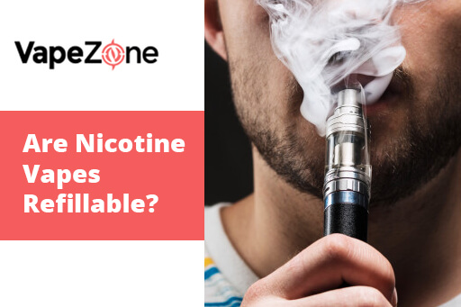 Are-Nicotine-Vapes-Refillable?