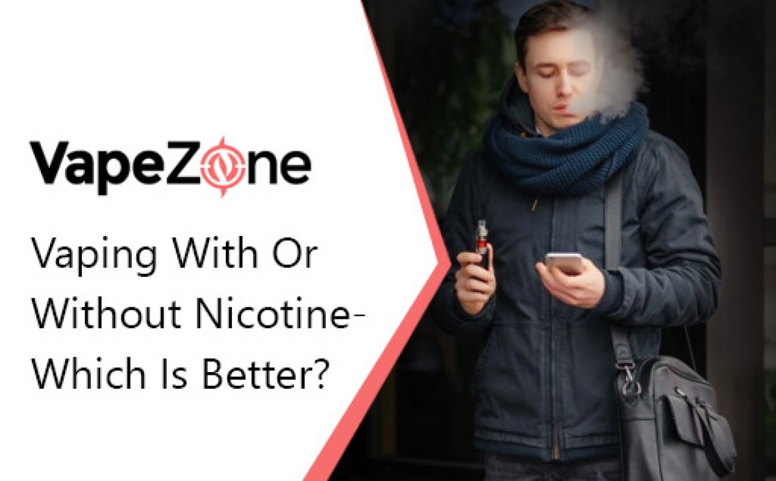 Vaping With Or Without Nicotine- Which Is Better?